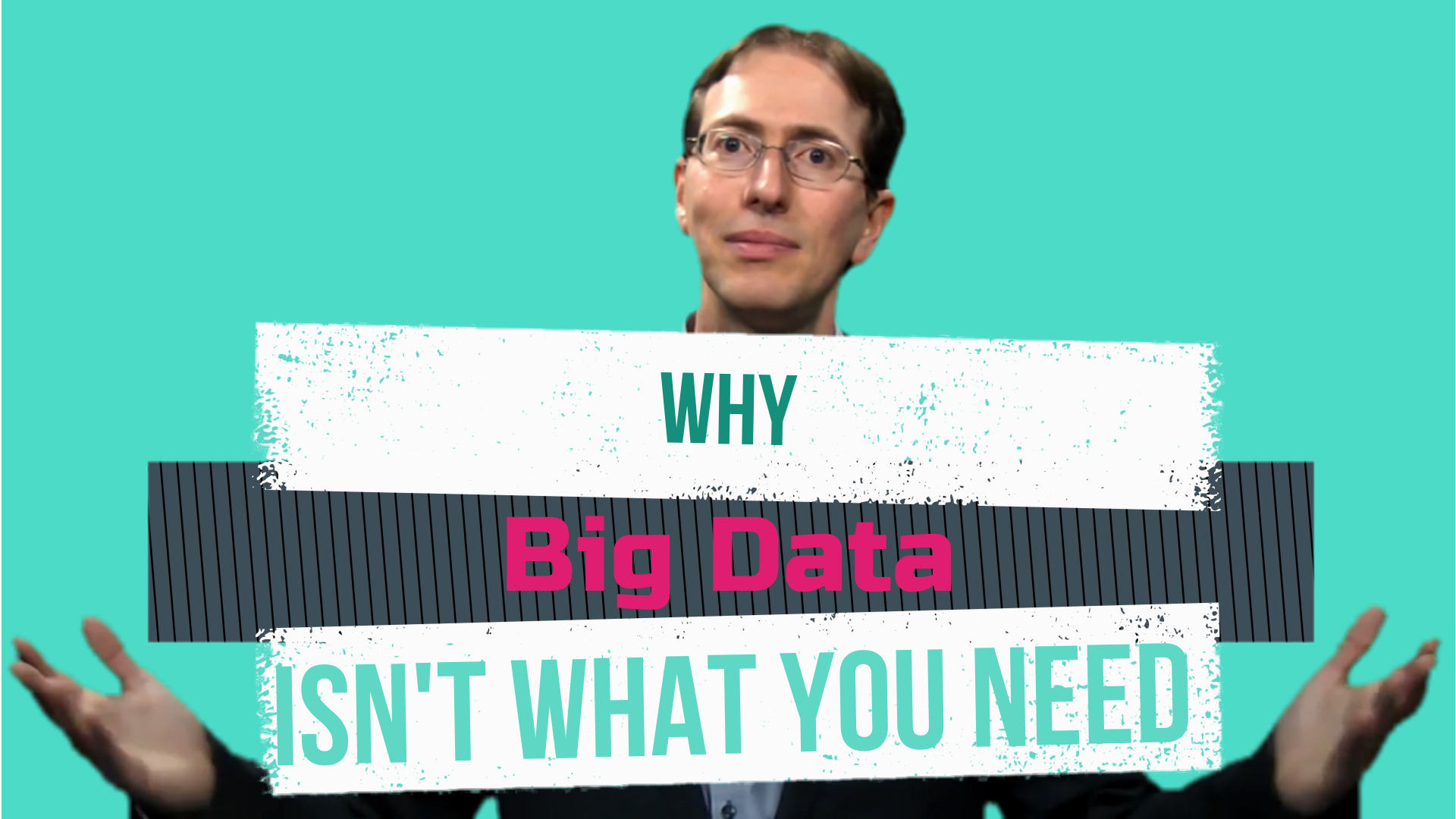 Why Big Data Isn't What You Need